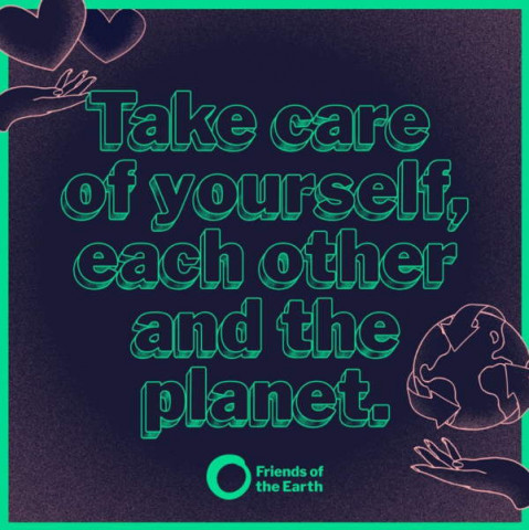 Take care of yourselves, each other and the planet
